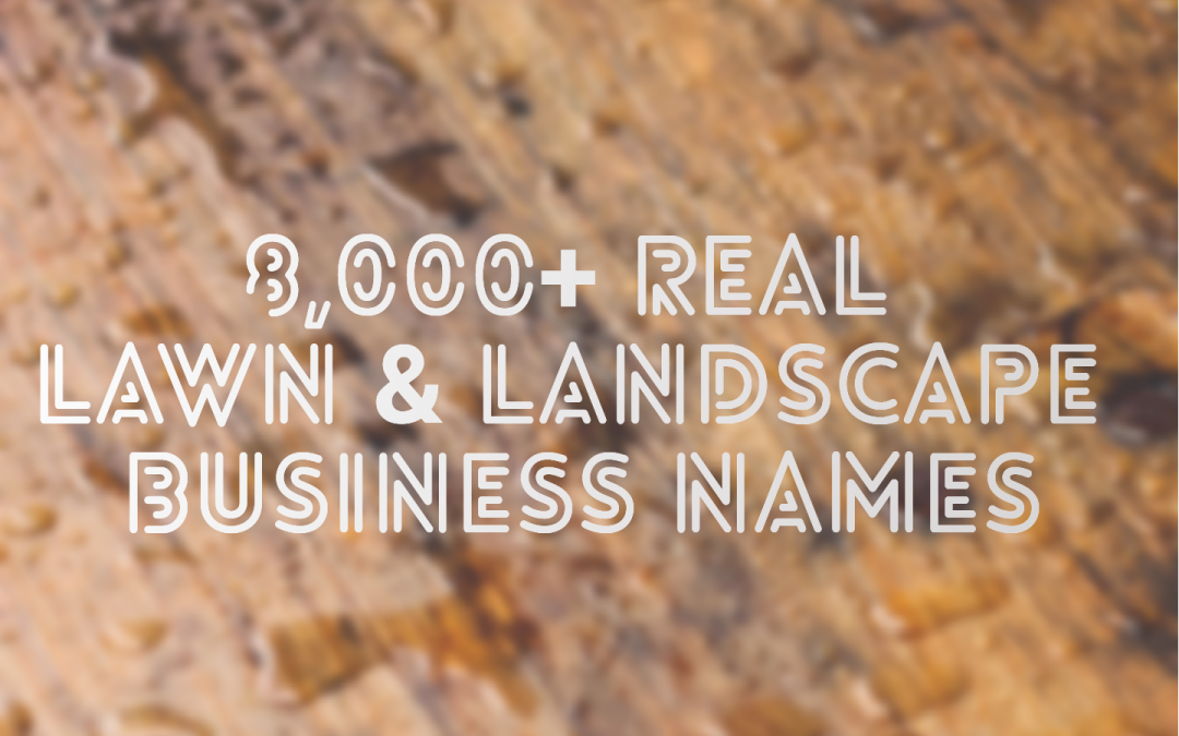Guide To Naming Your Business and 8,000+ Lawn Care, Landscaping Business Names Ideas