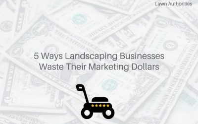 5 Ways Landscaping Businesses Waste Their Marketing Dollars